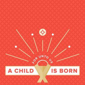 For Unto Us A Child Is Born - Pt. 2