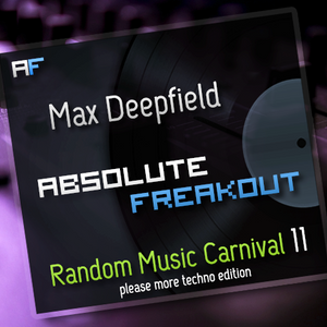 Max Deepfield - Absolute Freakout: Random Music Carnival 11 - Please More Techno Edition