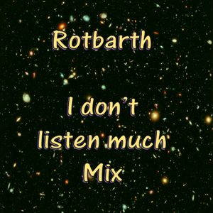 Rotbarth - I Don't Listen Much Mix
