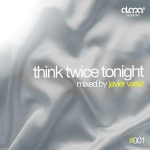 Think Twice Tonight mixed by Javier Varez
