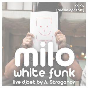 A Stroganov - White Funk 04 (live dj set @ Milo Club 060412)
