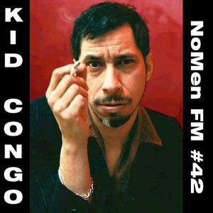 NoMen FM #42 - Kid Congo Powers!