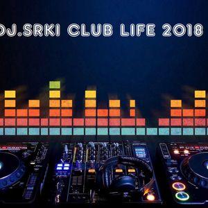 DJ.Srki Club Life 2018 (Episode 019)