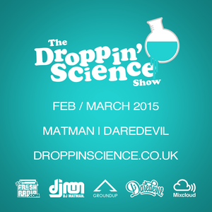 Droppin' Science Show Feb-March 2015 ft. Matman & Daredevil