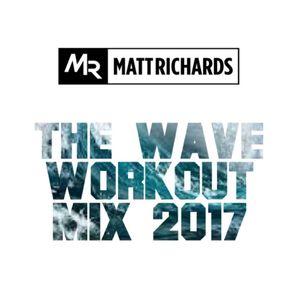 THE WAVE WORKOUT MIX 2017 | TWEET @DJMATTRICHARDS