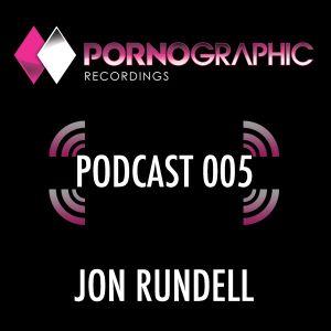 Pornographic Podcast 005 with Jon Rundell