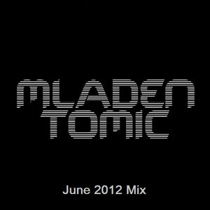 Mladen Tomic - June 2012 Mix