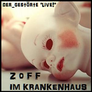 der_gestörte *live!* - Z o F F im Krankenhaus (2011-11-18)