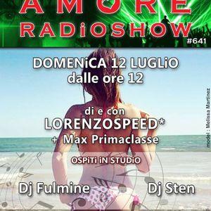 LORENZOSPEED presents AMORE Radio Show 641 Domenica 12 Luglio 2015 with FULMiNE STEN MAX parte 1
