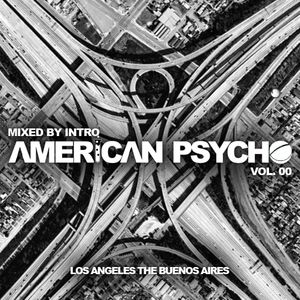 American Psycho - Los Angeles the Buenos Aires - Mixed by INTRO - VOL 00