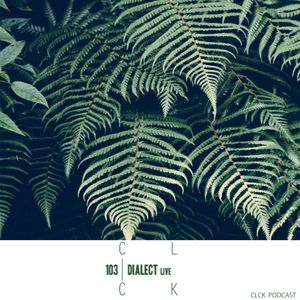 CLCK Podcast 103 - Dialect live
