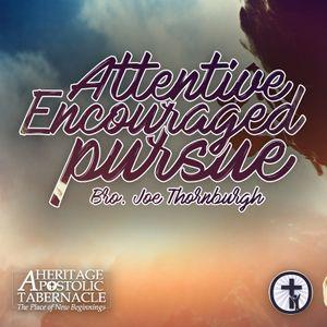 9-21-16 Attentive-Encouraged-Pursue - Bro. Joe Thornburgh