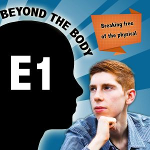 Beyond The Body Episode 1