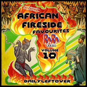 Dailyleftover African Fireside Favourites 10 - CRACKSHOW Manic Monday RaRaRadio 13-09-2021