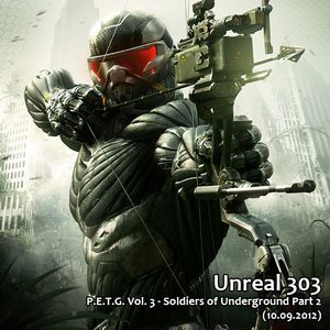 Unreal 303 - P.E.T.G. Vol. 3 -  Soldiers of Underground Part 2 (10.09.2012)