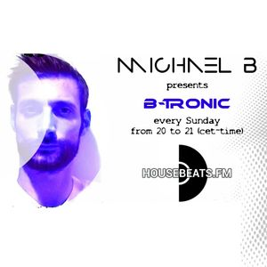 B-TRONIC EP. 5 - MICHAEL B LIVE @ RADIO HOUSEBEATS.FM (Maasdijk-Netherlands) 18.12.2016
