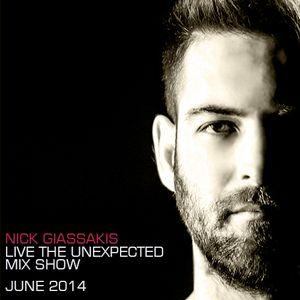 "Nick Giassakis - ""Live The Unexpected"" Mix Show - June 2014"