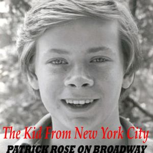 PATRICK ROSE ON BROADWAY: THE KID FROM NEW YORK CITY (1998)