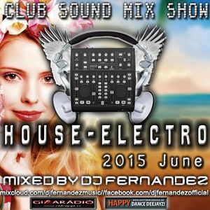 CLUB SOUND MIX SHOW – HOUSE-ELECTRO SET (2015.JUNE) MIXED BY DJ FERNANDEZ
