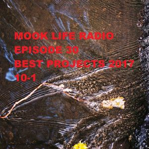 Mook Life Radio Episode 26 [Top Projects of 2017 10-1]