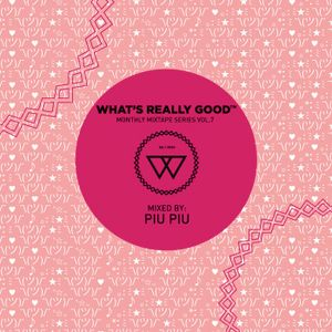 What's Really Good Mix Series Vol. 7 by Piu Piu