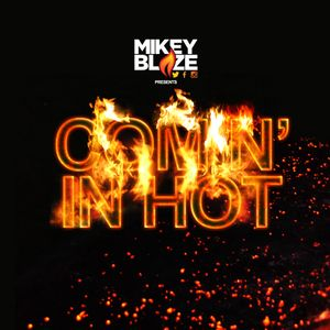 Mikey Blaze Presents - Coming in Hot - Vol 6