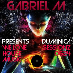Gabriel M - 0624 - Duminica @ Sessionz [We Love House Music]