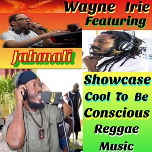 #JAHMALI SHOWCASE PART ONE WAYNE IRIE COOL TO CONSCIOUS REGGAE MUSIC