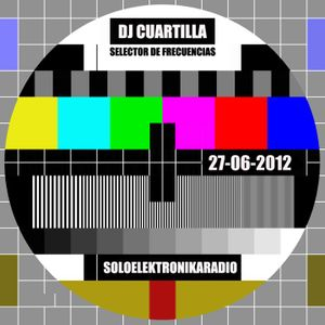 SELECTOR DE FRECUENCIAS V.30 con DJ Cuartilla (27 Jun 2012) Última Edición Temporada