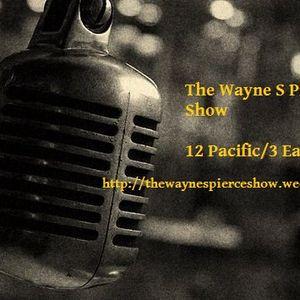 The Wayne S Pierce Show Podcast! 10 July 2014