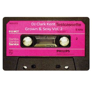 DJ Clark Kent Grown & Sexy Vol. 2
