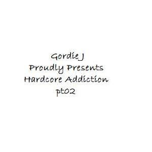 Gordie J Proudly Presents Hardcore Addiction pt02