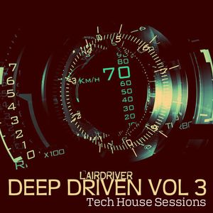 TECH  HOUSE MIX - DEEP DRIVEN VOLUME 3