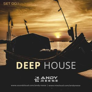 Deep House Mix - Set 001 - Jun. 2017 - by Andy Reese