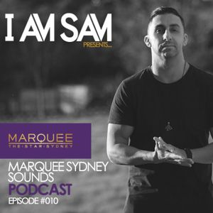 I Am Sam presents: Marquee Sydney Sounds - EPISODE #010