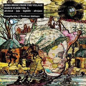 Afro-music from the village dance floor vol.1: afrobeat, juju, highlife, afrojazz
