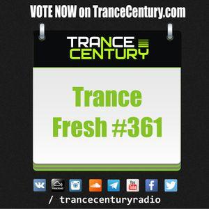 Trance Century Radio - RadioShow #TranceFresh 361