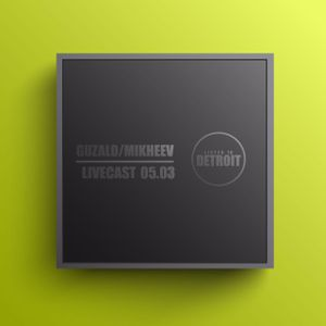 Listen To Detroit Livecast by Guzalo & Mikheev   05.03.16