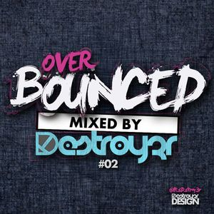 Destroy3r - Over Bounced #02 [PODCAST]