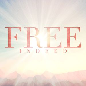 Free Indeed - Part 1
