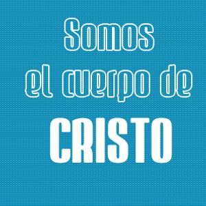Somos el Cuerpo de Cristo