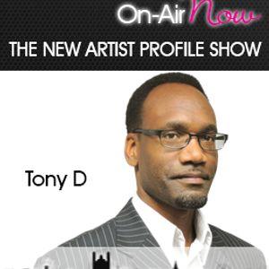 Tony D - The New Artist Profile Show - 130117 - @NAP_Show