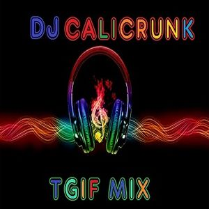 DJ CALICRUNK - TGIF MIX 8 18 17.