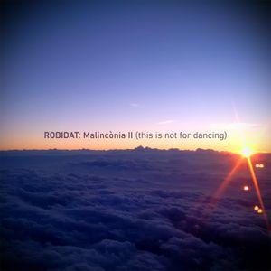 Robidat: Malincònia II