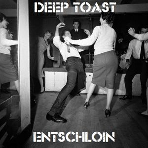2013-12-19 - Deep Toast - Entschloin