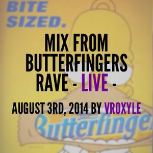 Butterfingers +16 Rave (August 3rd, 2014) - LIVE - Vroxyle