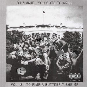 "DJ Zimmie - You Gots To Grill - Vol. 8 - ""To Pimp A Butterfly Shrimp"" (2016)"
