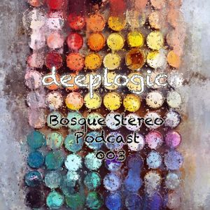 Deeplogic - Bosque Stereo Podcast 003