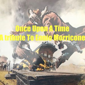 "DF Tram Presents: ""Once Upon A Time"" (A Tribute To Ennio Morricone)."
