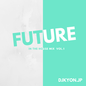 future in the mix vol 1 by djkyon by r b edm djkyon japan mixcloud
